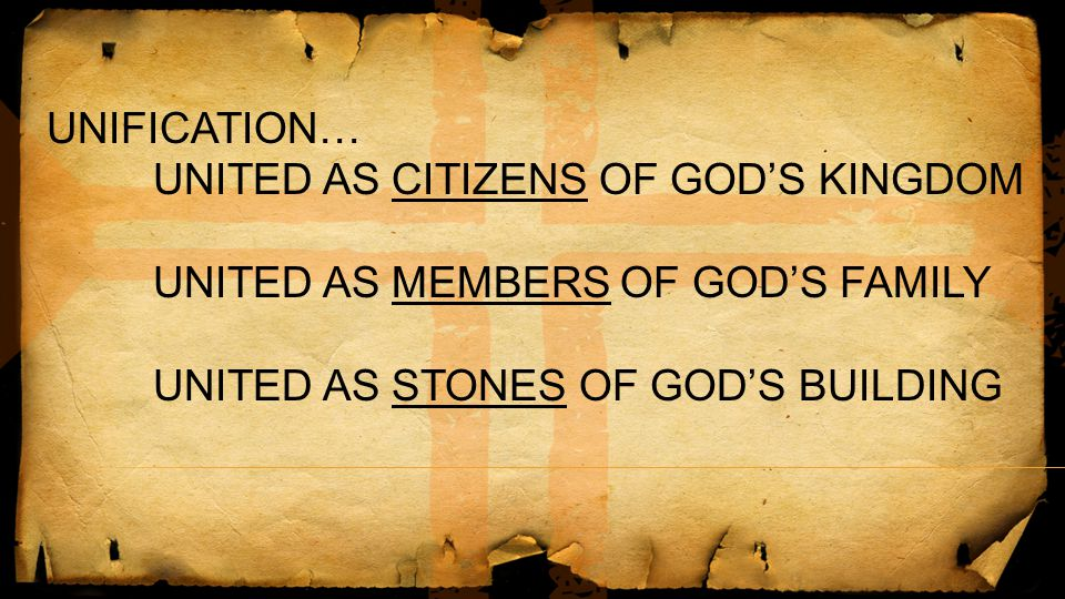 UNIFICATION… UNITED AS CITIZENS OF GOD'S KINGDOM. UNITED AS MEMBERS OF GOD'S FAMILY.