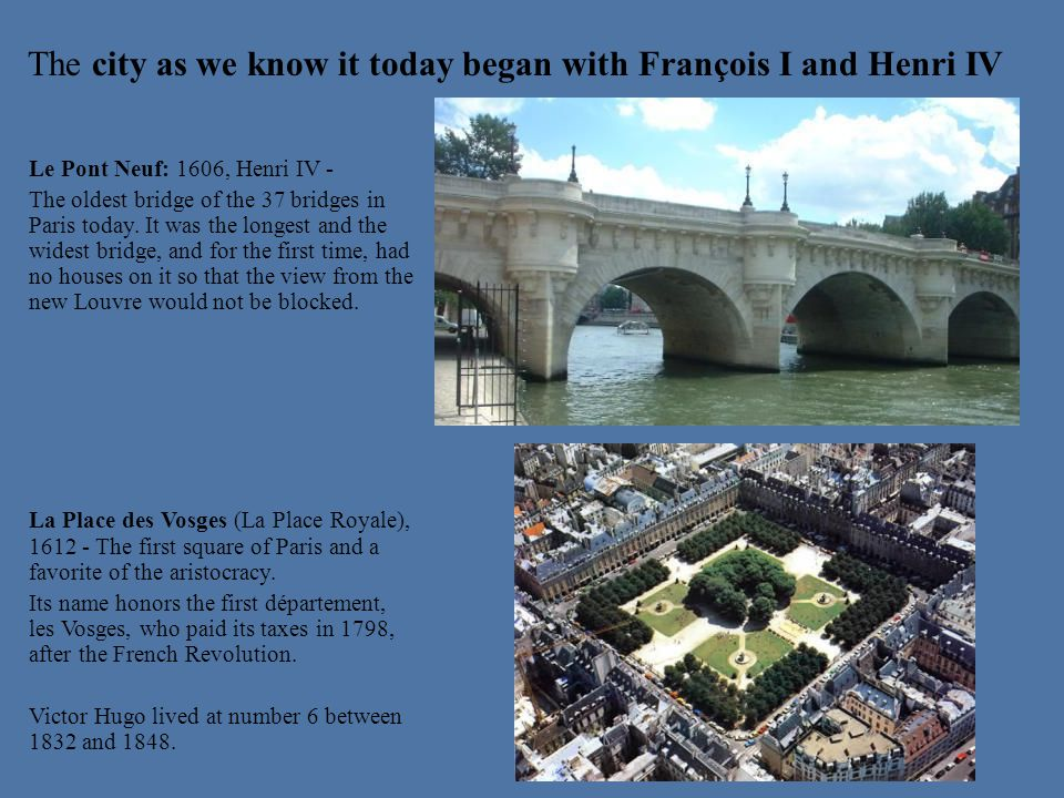 The city as we know it today began with François I and Henri IV
