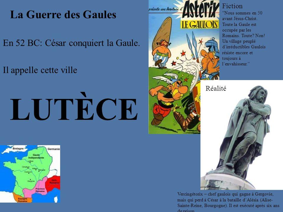 LUTÈCE La Guerre des Gaules En 52 BC: César conquiert la Gaule.