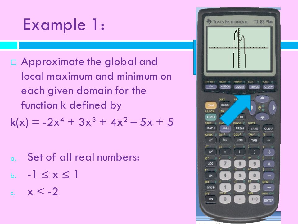 Example 1: Y = button. Approximate the global and local maximum and minimum on each given domain for the function k defined by.
