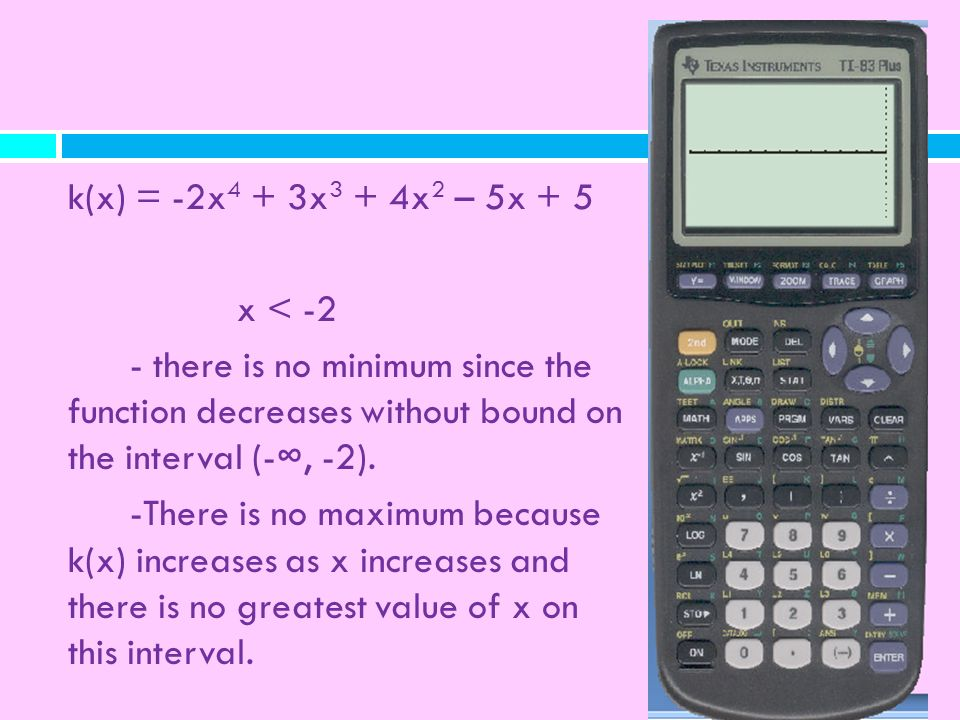 k(x) = -2x4 + 3x3 + 4x2 – 5x + 5 x < -2 - there is no minimum since the function decreases without bound on the interval (-∞, -2).
