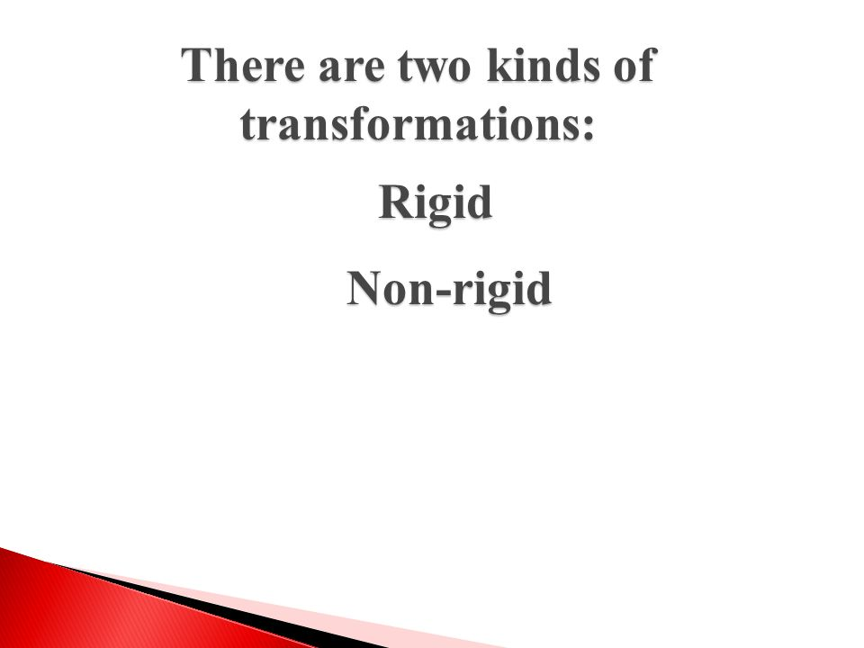 There are two kinds of transformations:
