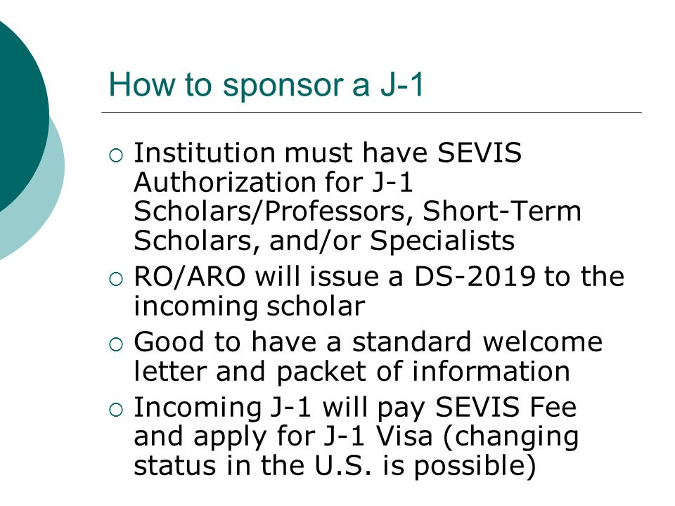 How to sponsor a J-1 Institution must have SEVIS Authorization for J-1 Scholars/Professors, Short-Term Scholars, and/or Specialists.