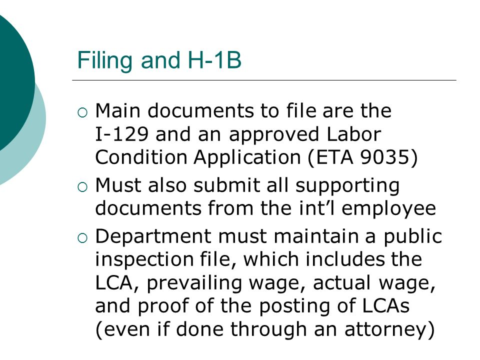 Filing and H-1B Main documents to file are the I-129 and an approved Labor Condition Application (ETA 9035)