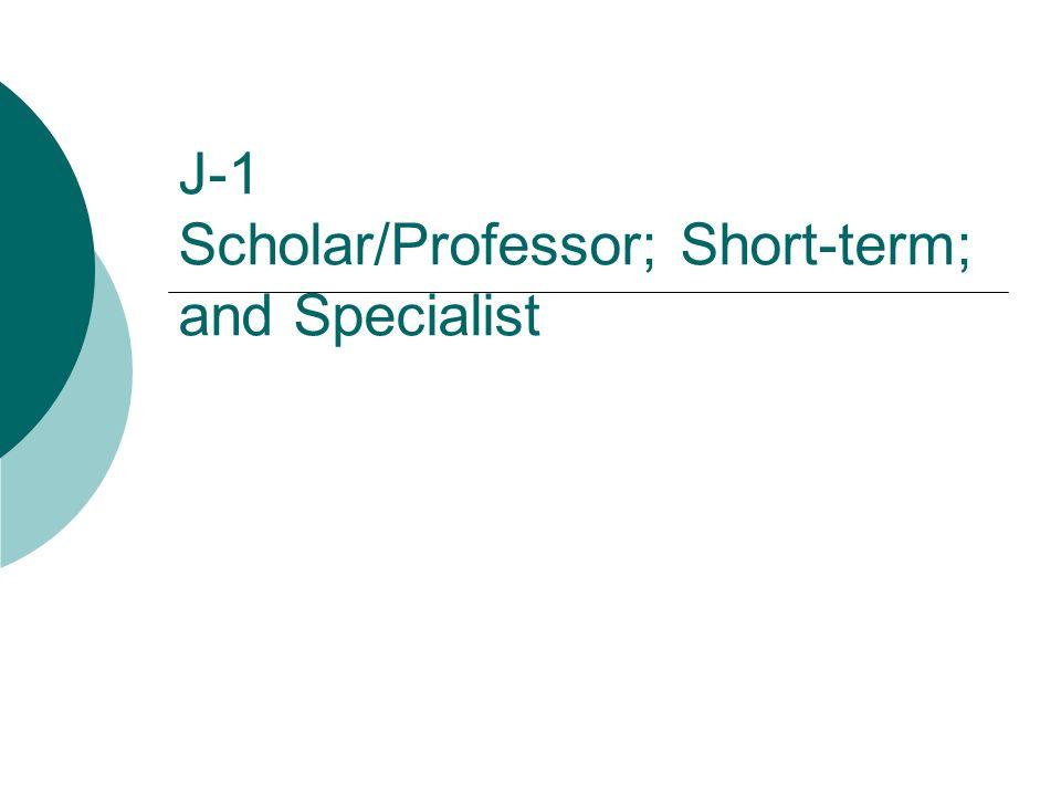 J-1 Scholar/Professor; Short-term; and Specialist