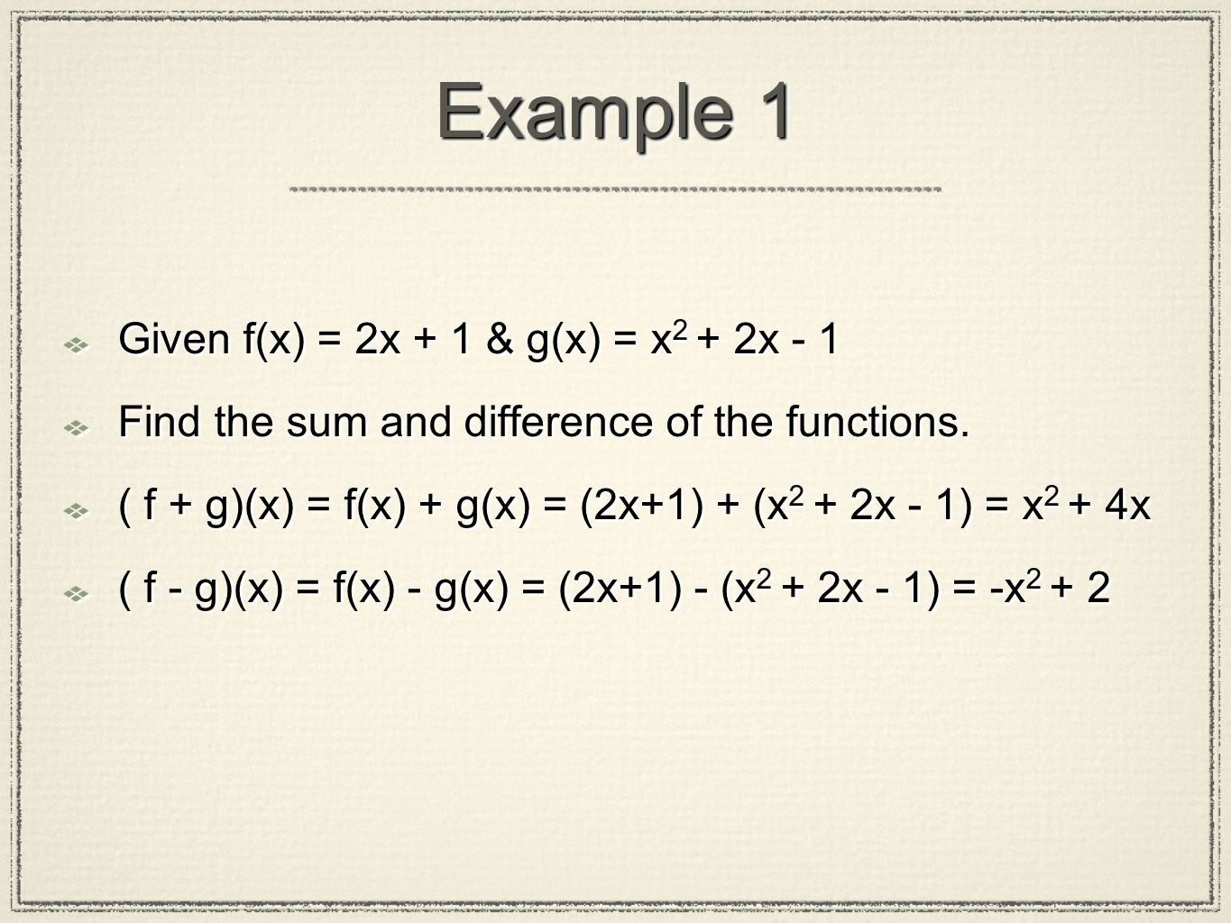 Example 1 Given f(x) = 2x + 1 & g(x) = x2 + 2x - 1