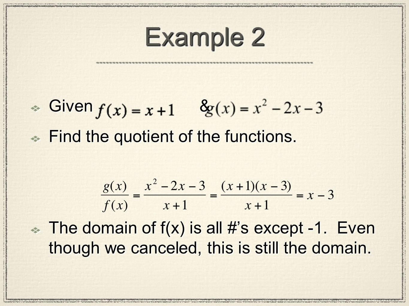 Example 2 Given & Find the quotient of the functions.