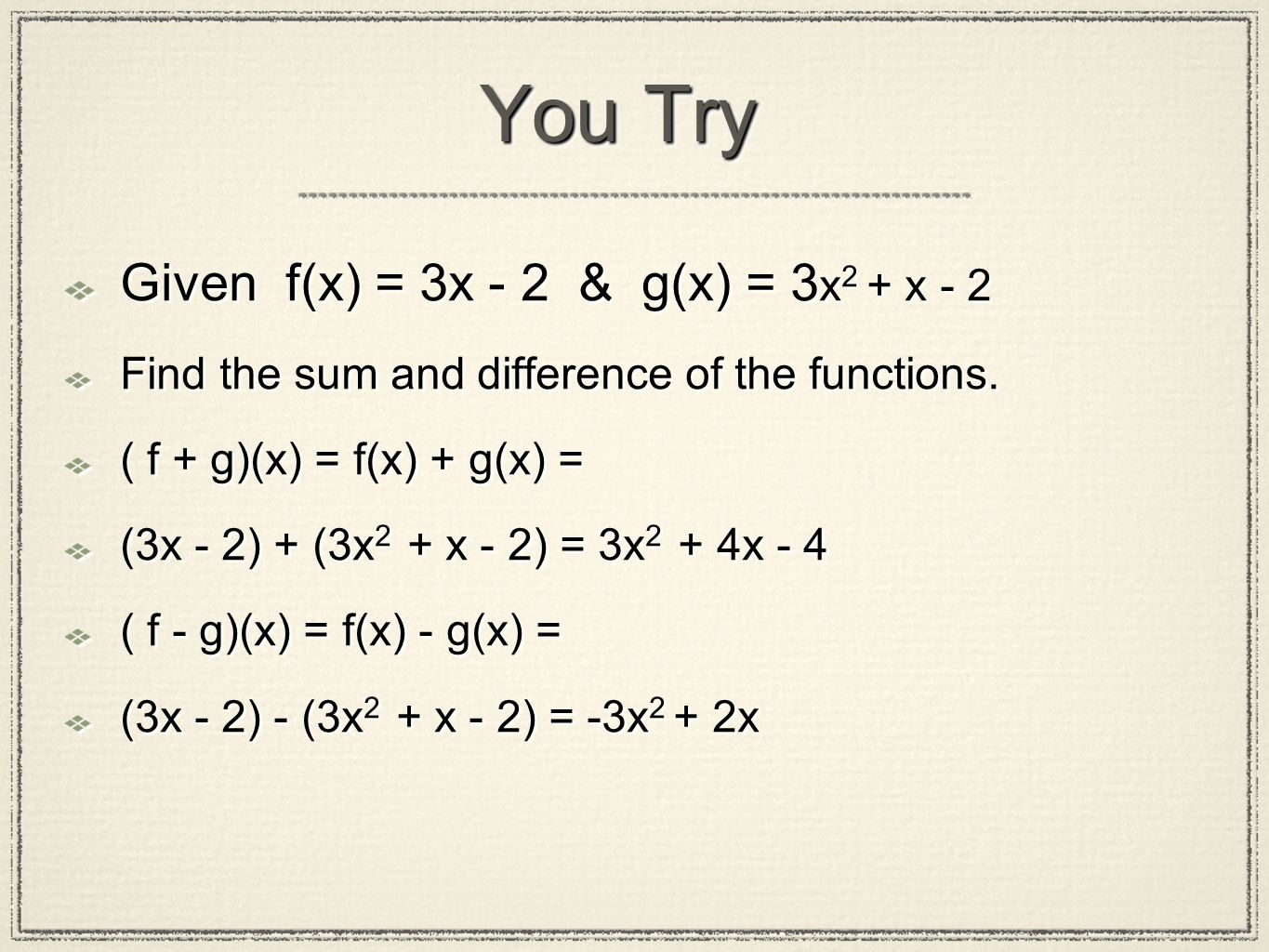 You Try Given f(x) = 3x - 2 & g(x) = 3x2 + x - 2