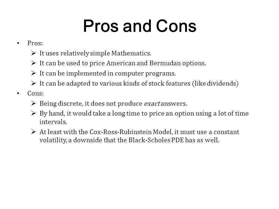 Pros and Cons Pros: It uses relatively simple Mathematics.