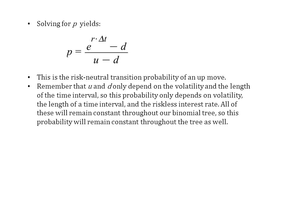 Solving for p yields: This is the risk-neutral transition probability of an up move.