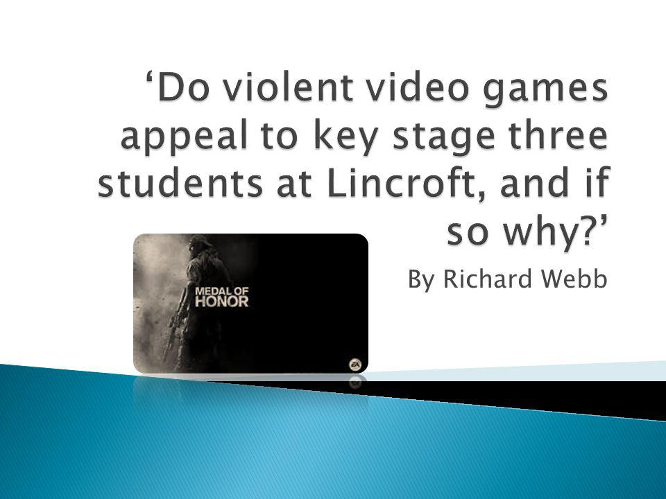 'Do violent video games appeal to key stage three students at Lincroft, and if so why '