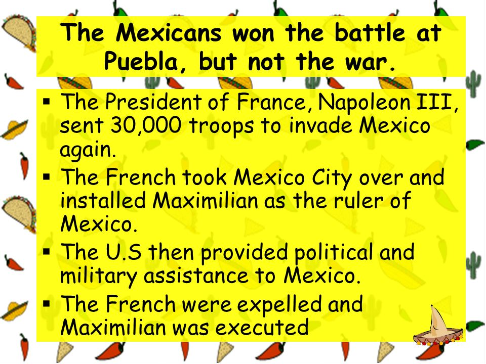The Mexicans won the battle at Puebla, but not the war.