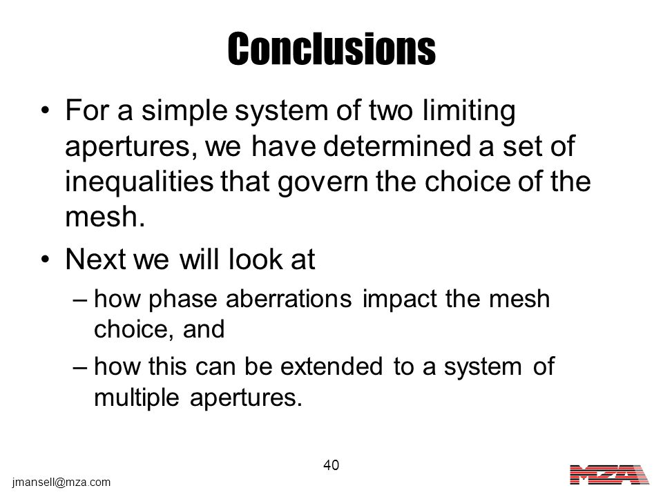 Conclusions For a simple system of two limiting apertures, we have determined a set of inequalities that govern the choice of the mesh.