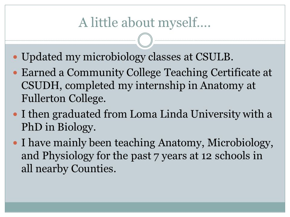 A little about myself…. Updated my microbiology classes at CSULB.