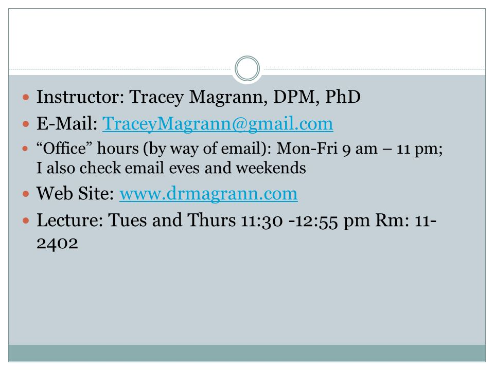 Instructor: Tracey Magrann, DPM, PhD E-Mail: TraceyMagrann@gmail.com