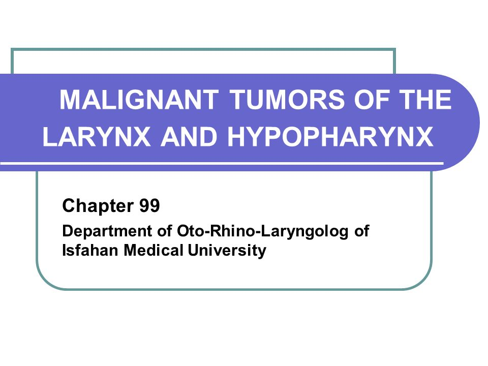 MALIGNANT TUMORS OF THE LARYNX AND HYPOPHARYNX