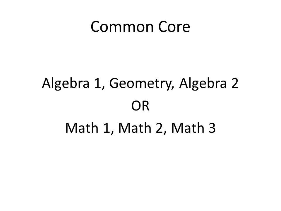 Algebra 1, Geometry, Algebra 2 OR Math 1, Math 2, Math 3
