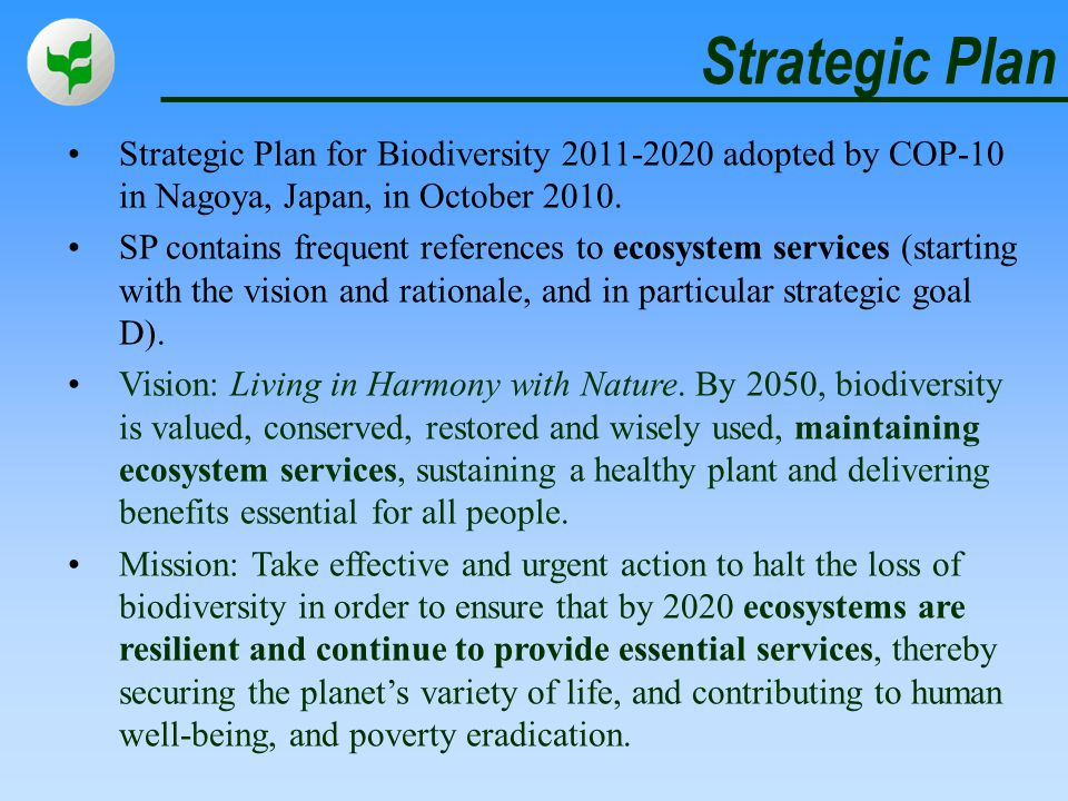Strategic Plan Strategic Plan for Biodiversity 2011-2020 adopted by COP-10 in Nagoya, Japan, in October 2010.