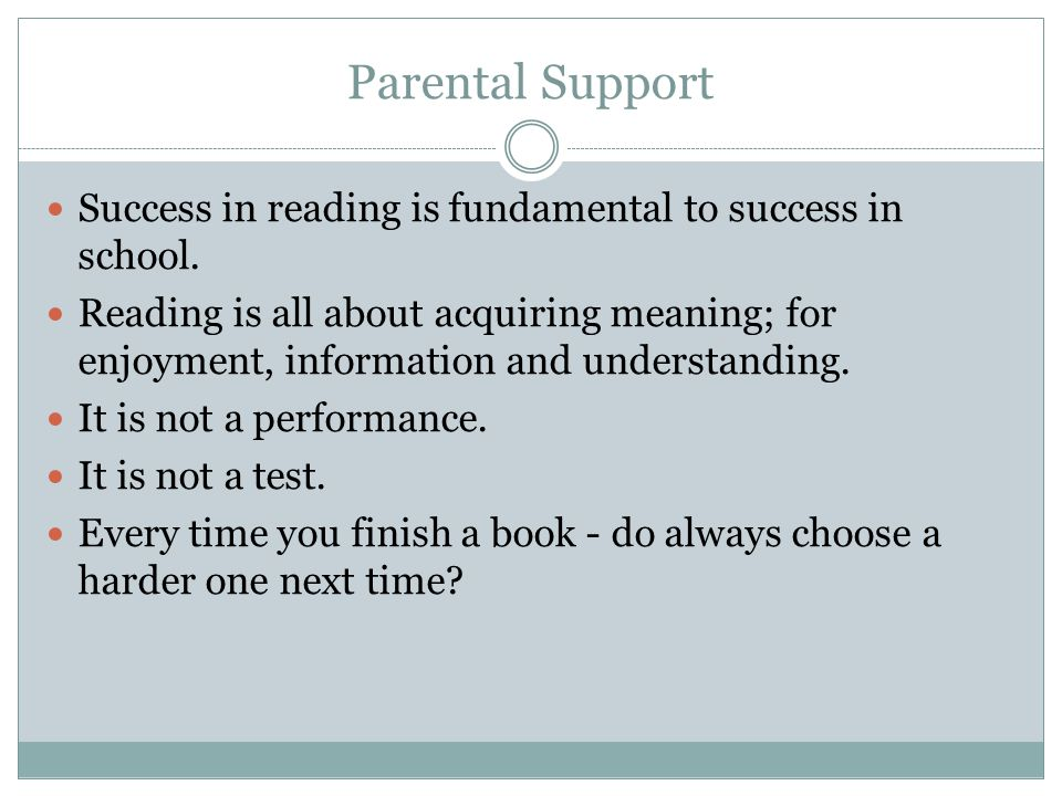Parental Support Success in reading is fundamental to success in school.