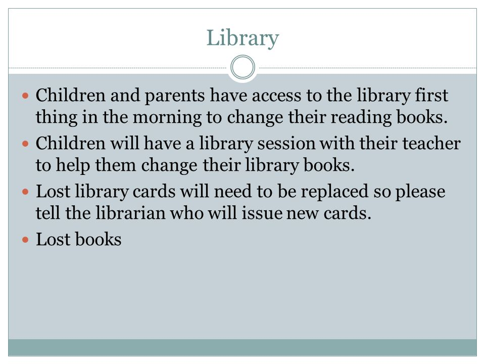 Library Children and parents have access to the library first thing in the morning to change their reading books.