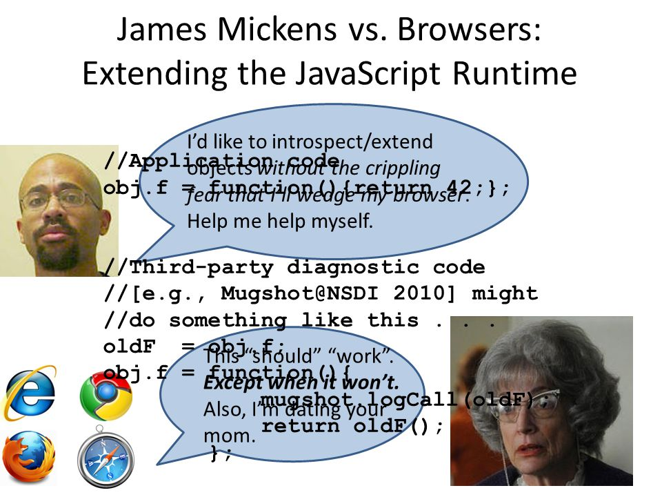 James Mickens vs. Browsers: Extending the JavaScript Runtime