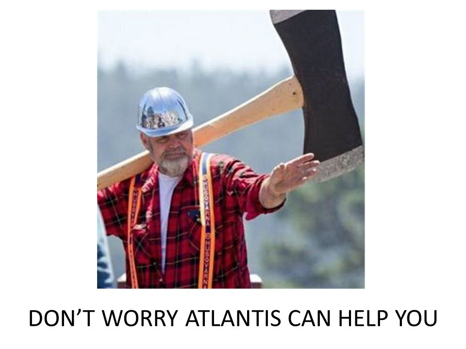 DON'T WORRY ATLANTIS CAN HELP YOU