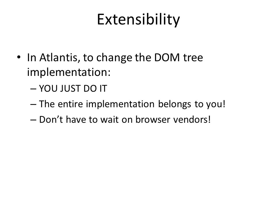 Extensibility In Atlantis, to change the DOM tree implementation: