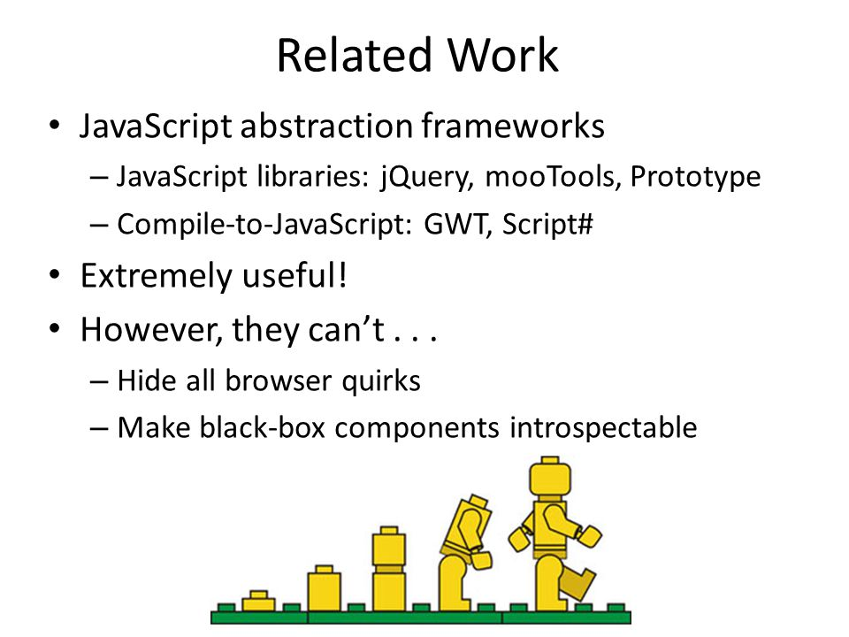 Related Work JavaScript abstraction frameworks Extremely useful!