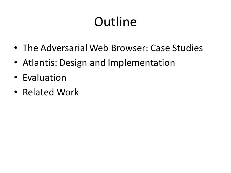 Outline The Adversarial Web Browser: Case Studies