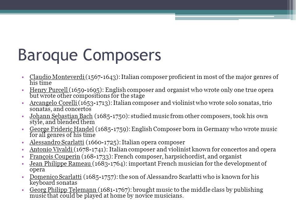Baroque ComposersClaudio Monteverdi (1567-1643): Italian composer proficient in most of the major genres of his time.