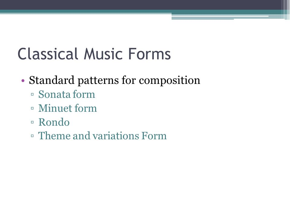 Classical Music Forms Standard patterns for composition Sonata form