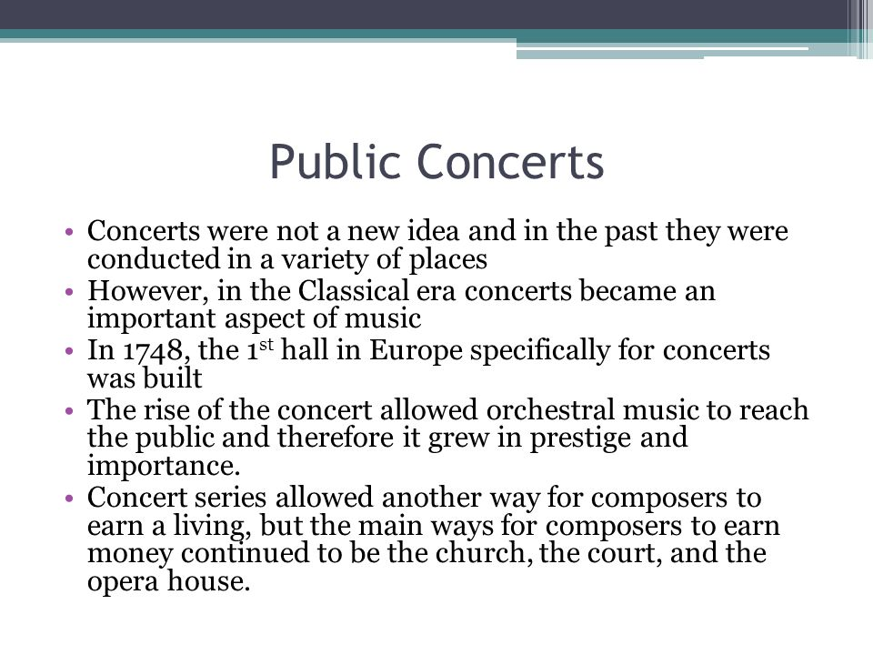 Public Concerts Concerts were not a new idea and in the past they were conducted in a variety of places.