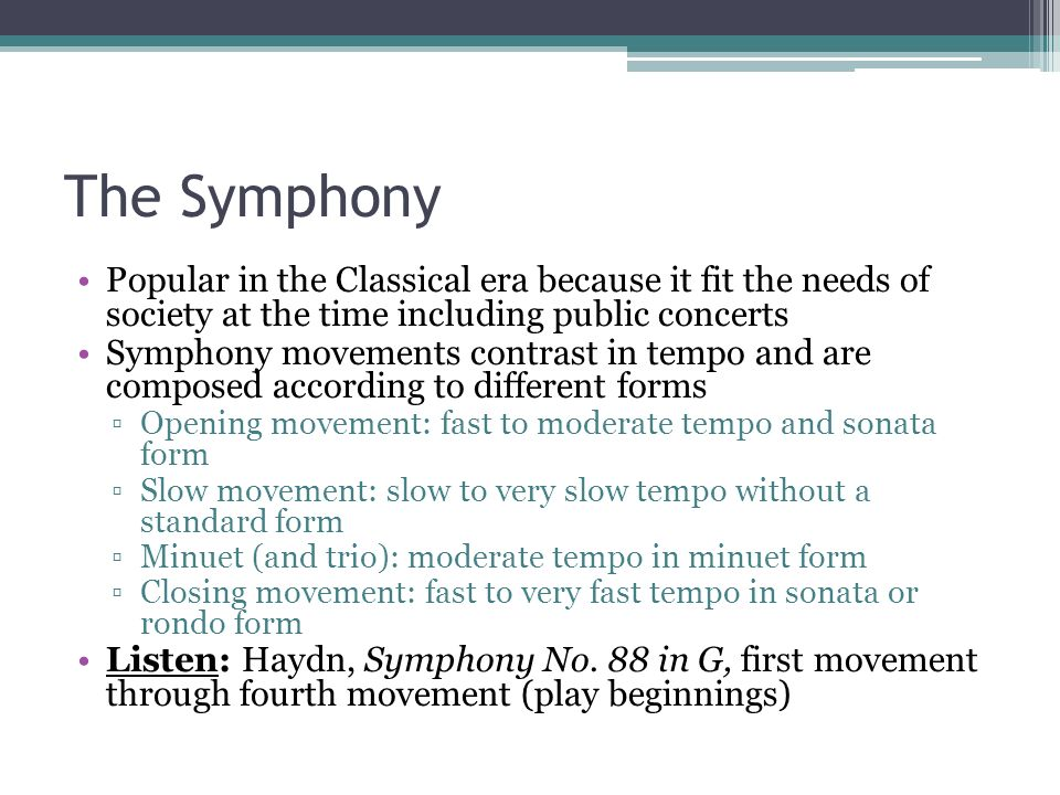 The Symphony Popular in the Classical era because it fit the needs of society at the time including public concerts.