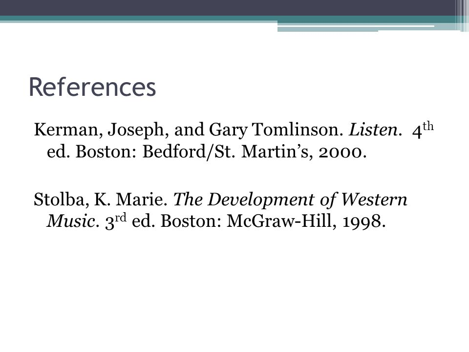 References Kerman, Joseph, and Gary Tomlinson. Listen. 4th ed. Boston: Bedford/St. Martin's, 2000.