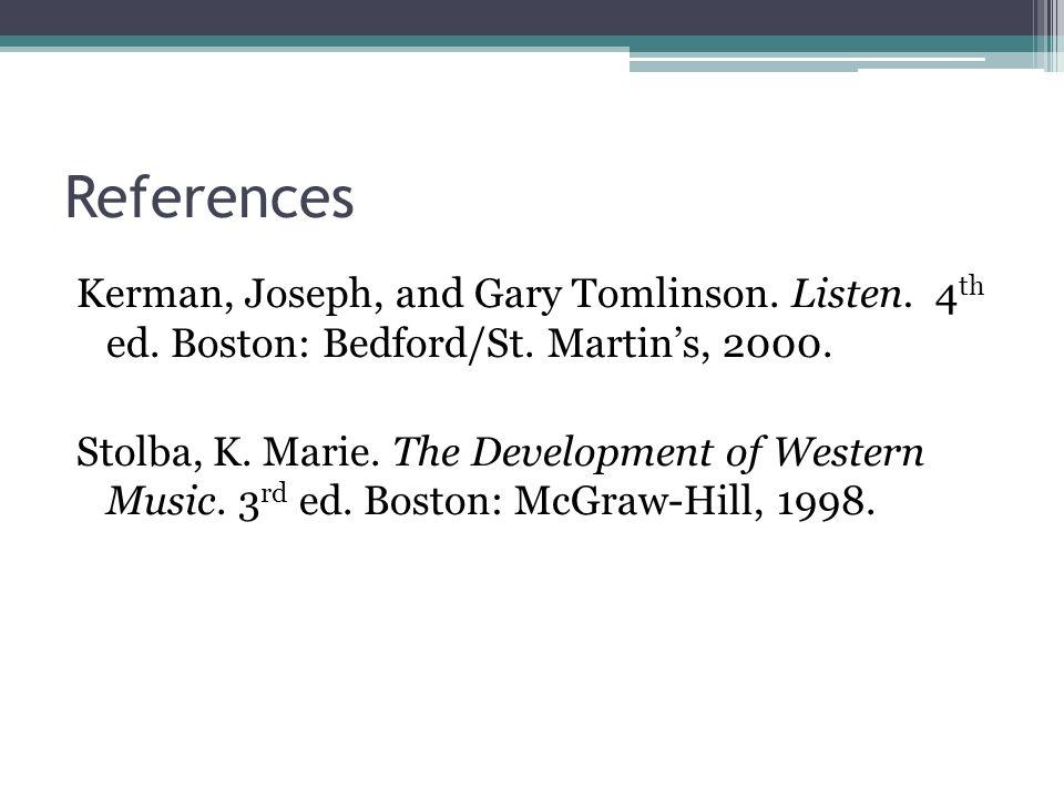 ReferencesKerman, Joseph, and Gary Tomlinson. Listen. 4th ed. Boston: Bedford/St. Martin's, 2000.