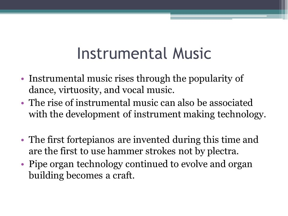 Instrumental Music Instrumental music rises through the popularity of dance, virtuosity, and vocal music.