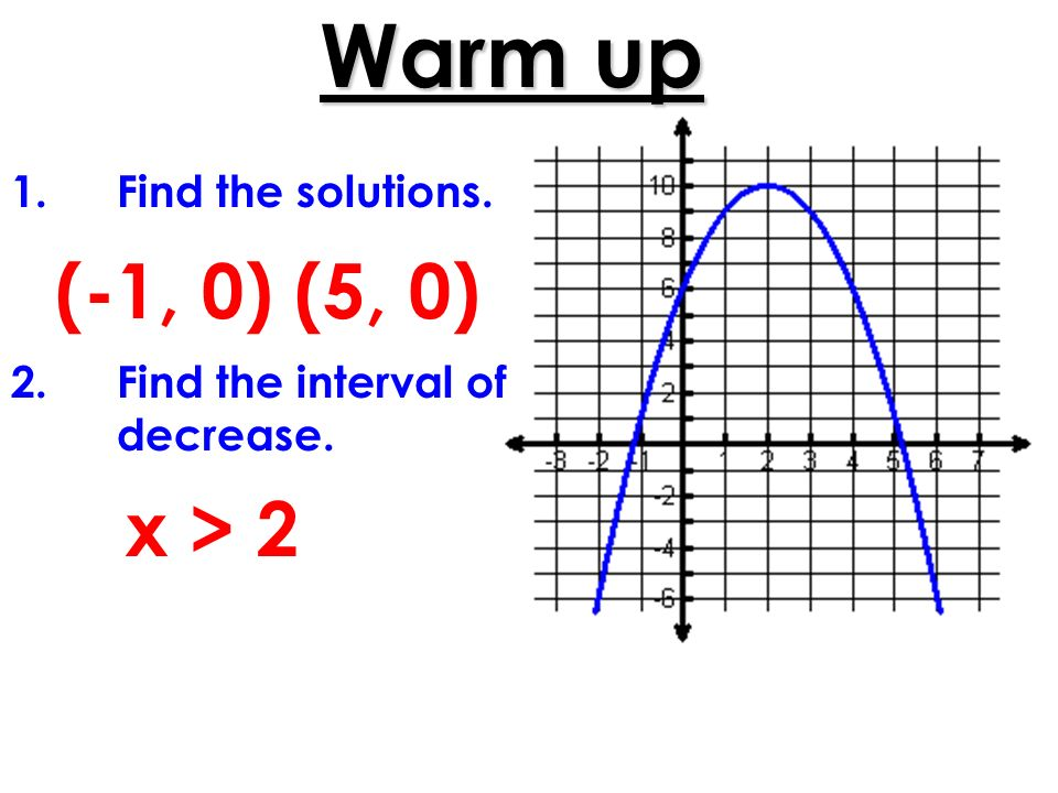 Warm up (-1, 0) (5, 0) x > 2 Find the solutions.