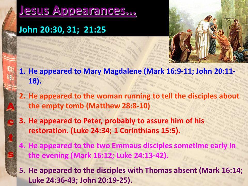 Jesus Appearances... Acts John 20:30, 31; 21:25
