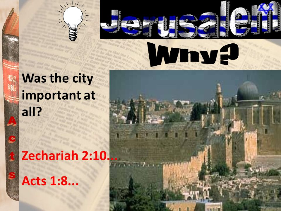 Why Was the city important at all Acts Zechariah 2:10... Acts 1:8...