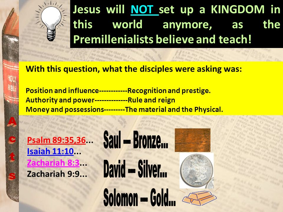 Acts Saul --- Bronze... David --- Silver... Solomon --- Gold...