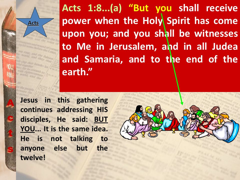 Acts 1:8...(a) But you shall receive power when the Holy Spirit has come upon you; and you shall be witnesses to Me in Jerusalem, and in all Judea and Samaria, and to the end of the earth.