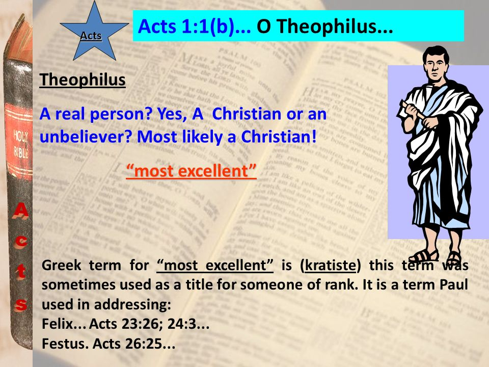 Acts Acts 1:1(b)... O Theophilus... Theophilus