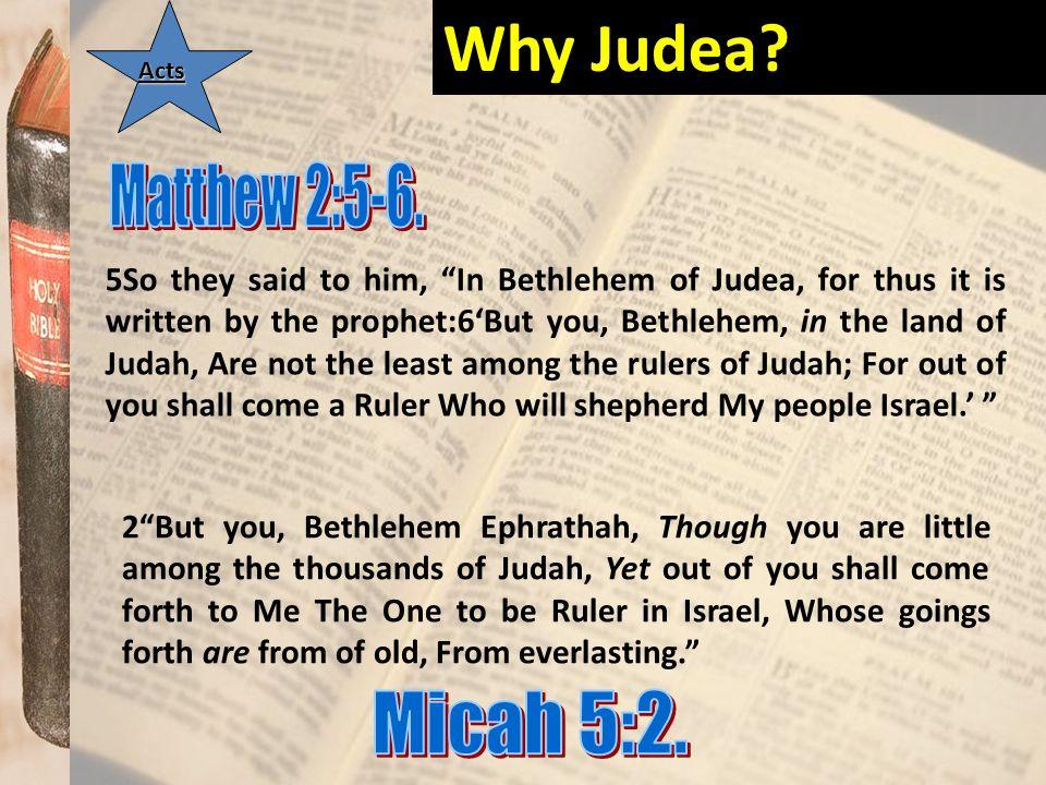 Why Judea Matthew 2:5-6. Micah 5:2.