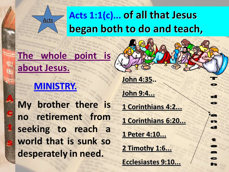 Acts 1:1(c)... of all that Jesus began both to do and teach,