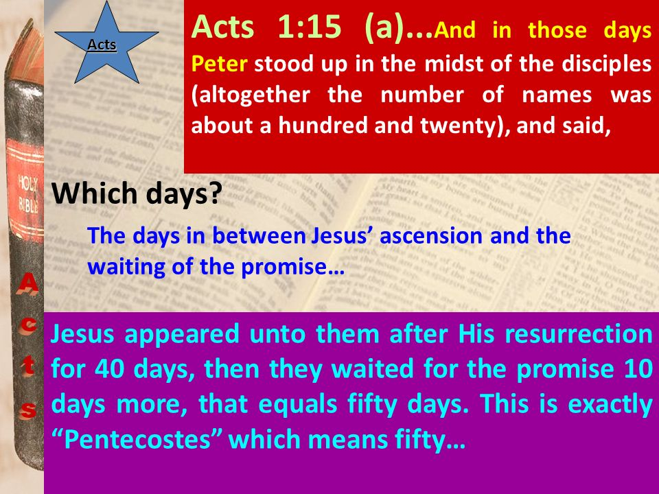 Acts 1:15 (a)...And in those days Peter stood up in the midst of the disciples (altogether the number of names was about a hundred and twenty), and said,