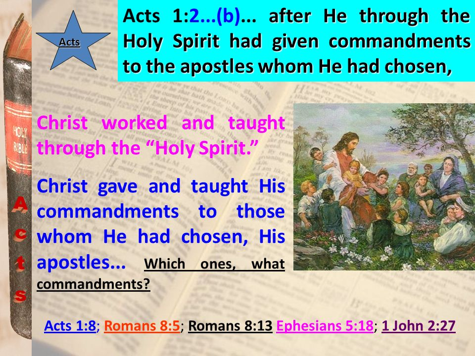 Acts 1:2...(b)... after He through the Holy Spirit had given commandments to the apostles whom He had chosen,