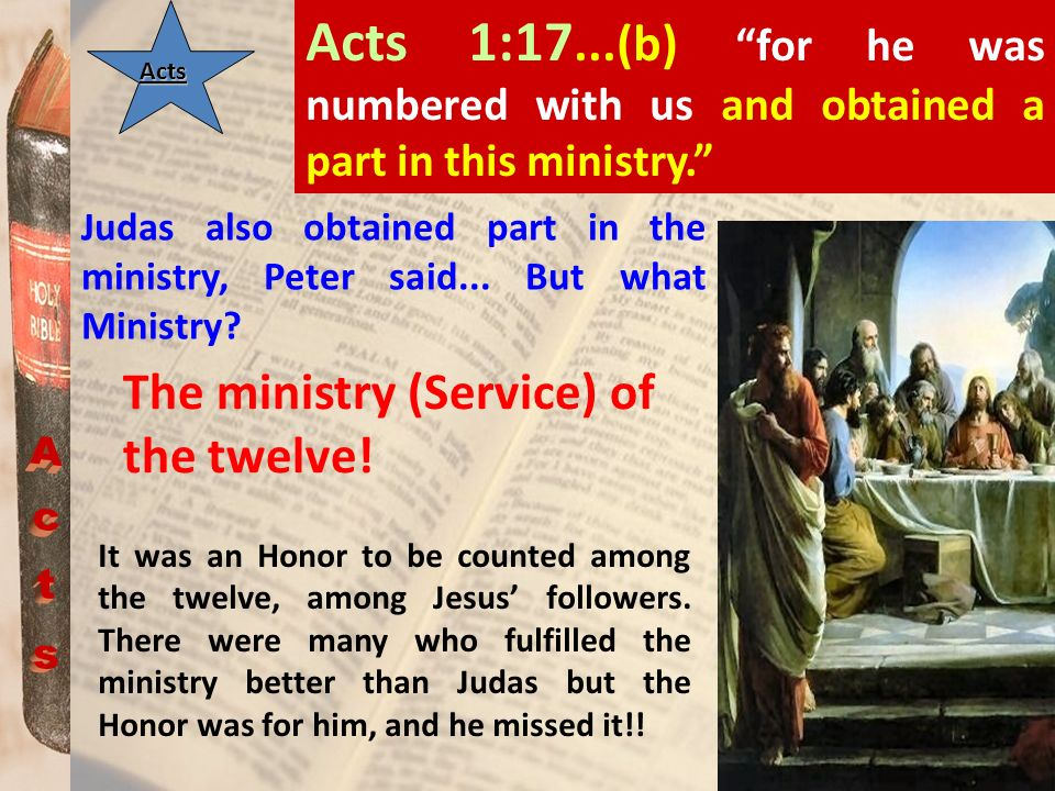Acts 1:17...(b) for he was numbered with us and obtained a part in this ministry.