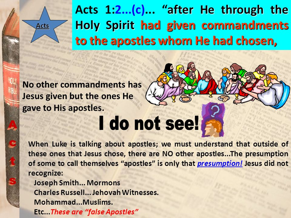 Acts 1:2...(c)... after He through the Holy Spirit had given commandments to the apostles whom He had chosen,