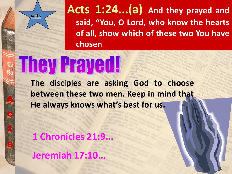 Acts 1:24...(a) And they prayed and said, You, O Lord, who know the hearts of all, show which of these two You have chosen