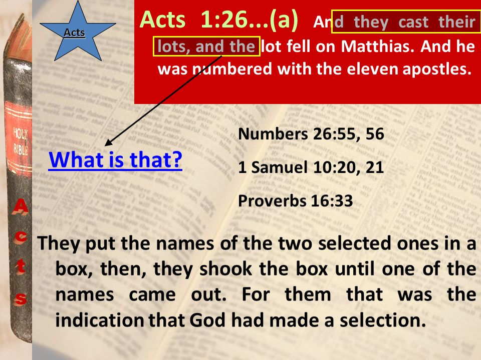 Acts 1:26. (a) And they cast their lots, and the lot fell on Matthias